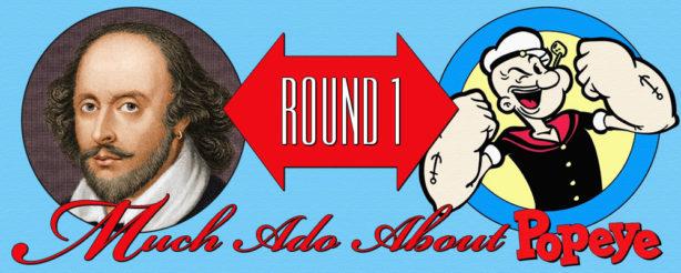 Much Ado About Popeye Round One